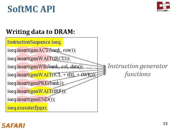 Soft. MC API Writing data to DRAM: Instruction. Sequence iseq; iseq. insert(gen. ACT(bank, row));
