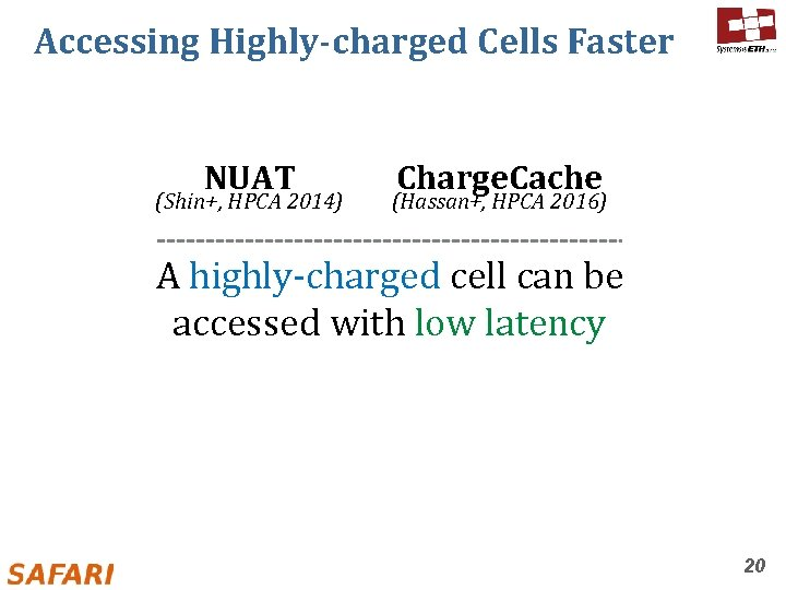 Accessing Highly-charged Cells Faster NUAT (Shin+, HPCA 2014) Charge. Cache (Hassan+, HPCA 2016) A