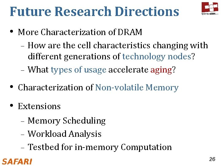 Future Research Directions • More Characterization of DRAM How are the cell characteristics changing
