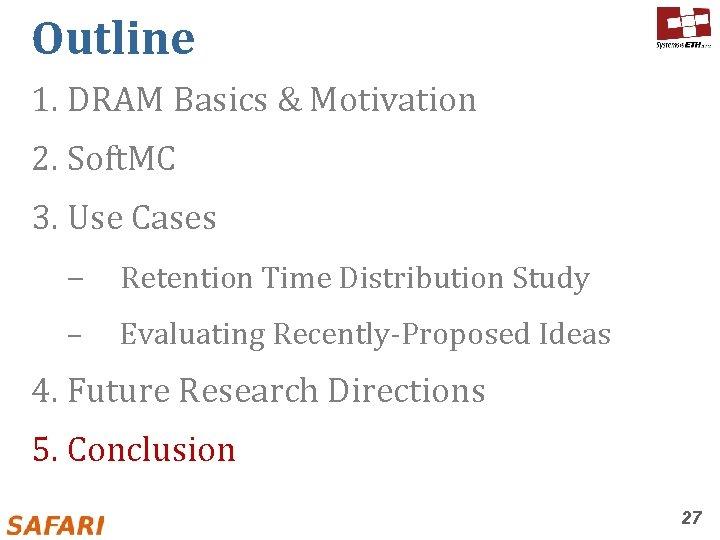 Outline 1. DRAM Basics & Motivation 2. Soft. MC 3. Use Cases – Retention