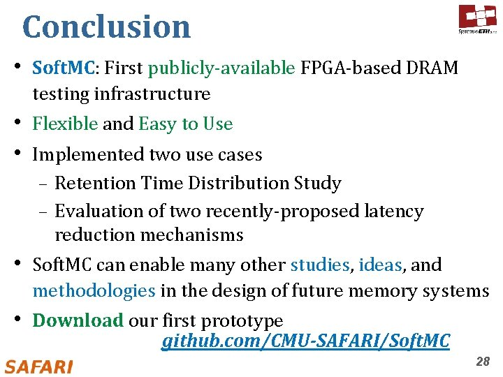 Conclusion • Soft. MC: First publicly-available FPGA-based DRAM testing infrastructure • Flexible and Easy