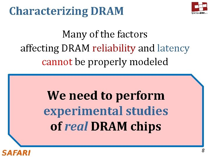 Characterizing DRAM Many of the factors affecting DRAM reliability and latency cannot be properly