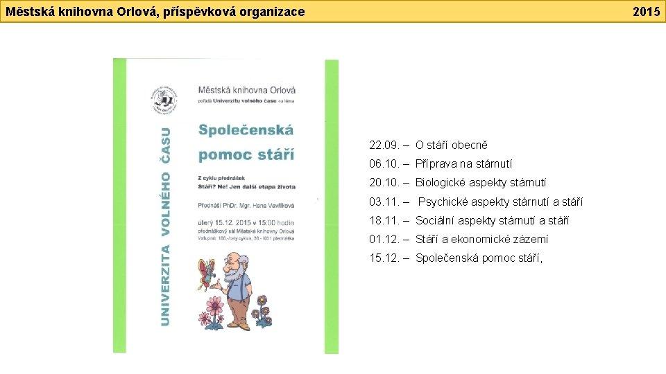 Městská knihovna Orlová, příspěvková organizace 2015 22. 09. – O stáří obecně 06. 10.