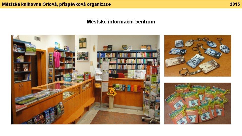 Městská knihovna Orlová, příspěvková organizace Městské informační centrum 2015