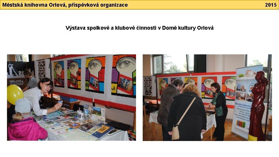 Městská knihovna Orlová, příspěvková organizace Výstava spolkové a klubové činnosti v Domě kultury Orlová