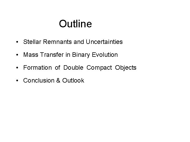 Outline • Stellar Remnants and Uncertainties • Mass Transfer in Binary Evolution • Formation