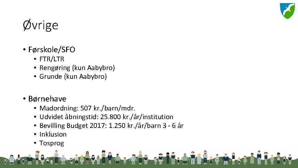 Øvrige • Førskole/SFO • FTR/LTR • Rengøring (kun Aabybro) • Grunde (kun Aabybro) •