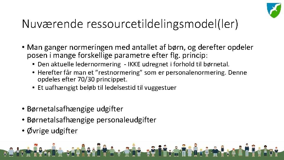 Nuværende ressourcetildelingsmodel(ler) • Man ganger normeringen med antallet af børn, og derefter opdeler posen