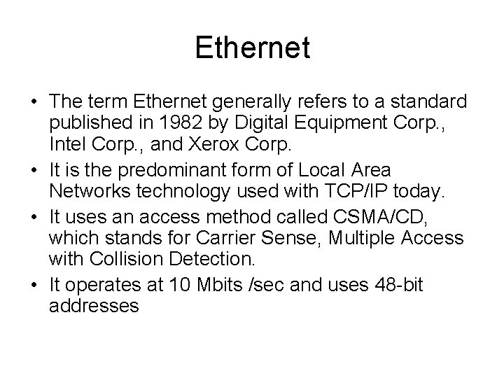 Ethernet • The term Ethernet generally refers to a standard published in 1982 by