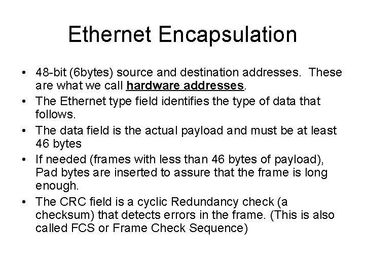 Ethernet Encapsulation • 48 -bit (6 bytes) source and destination addresses. These are what