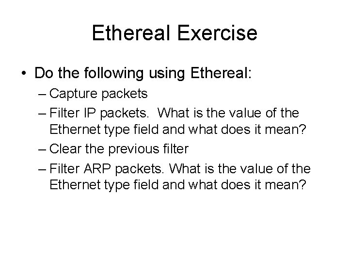 Ethereal Exercise • Do the following using Ethereal: – Capture packets – Filter IP