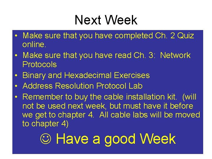 Next Week • Make sure that you have completed Ch. 2 Quiz online. •