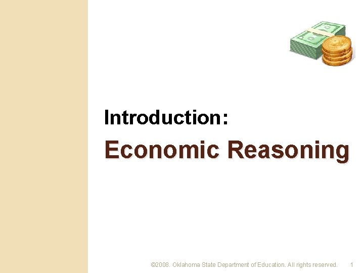 Introduction: Economic Reasoning © 2008. Oklahoma State Department of Education. All rights reserved. 1