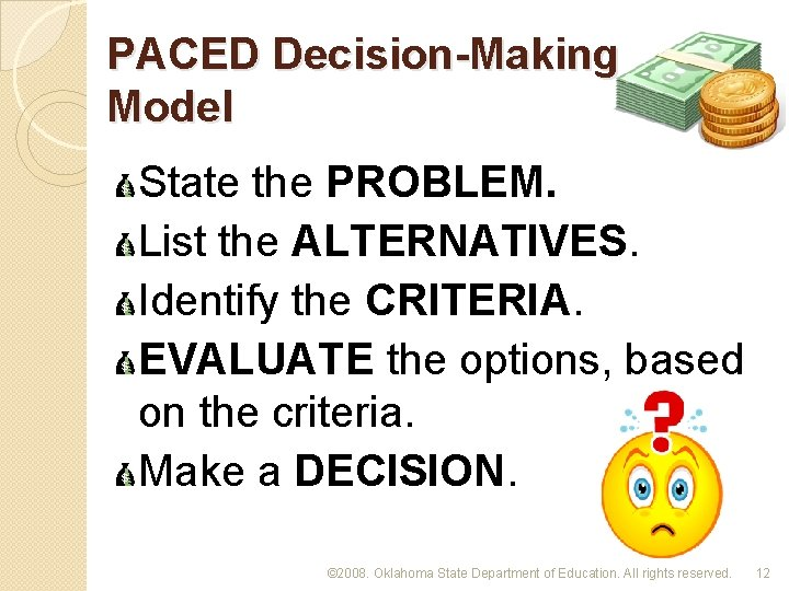 PACED Decision-Making Model State the PROBLEM. List the ALTERNATIVES. Identify the CRITERIA. EVALUATE the