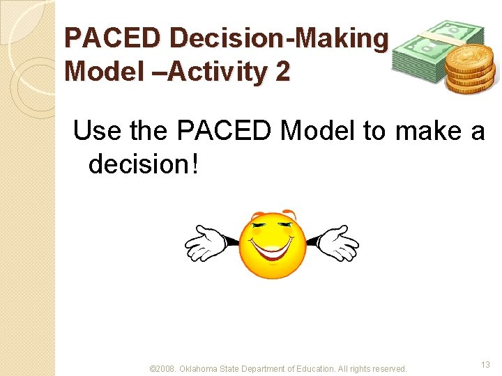 PACED Decision-Making Model –Activity 2 Use the PACED Model to make a decision! ©