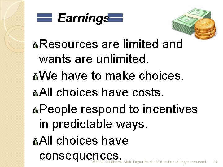 Earnings Resources are limited and wants are unlimited. We have to make choices. All