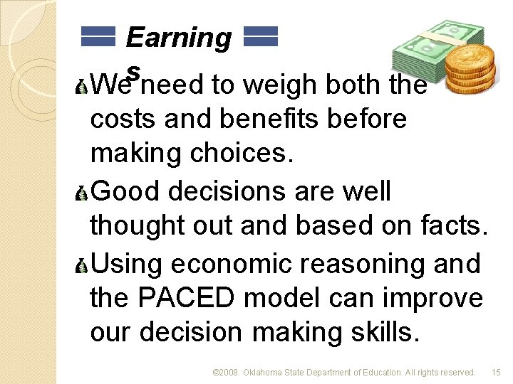 Earning s We need to weigh both the costs and benefits before making choices.