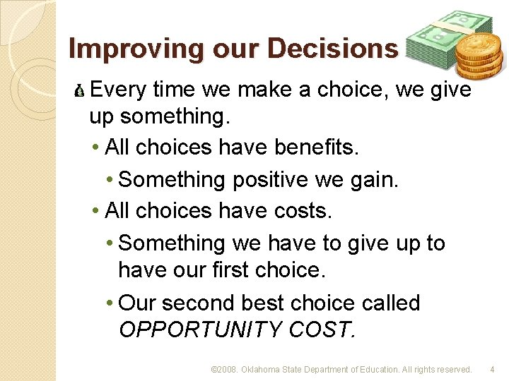 Improving our Decisions Every time we make a choice, we give up something. •