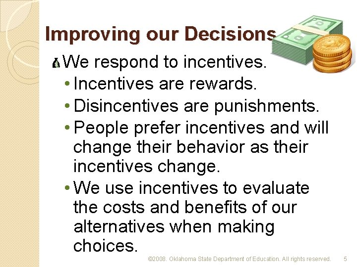 Improving our Decisions We respond to incentives. • Incentives are rewards. • Disincentives are