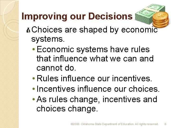 Improving our Decisions Choices are shaped by economic systems. • Economic systems have rules