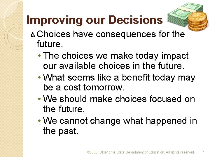 Improving our Decisions Choices have consequences for the future. • The choices we make