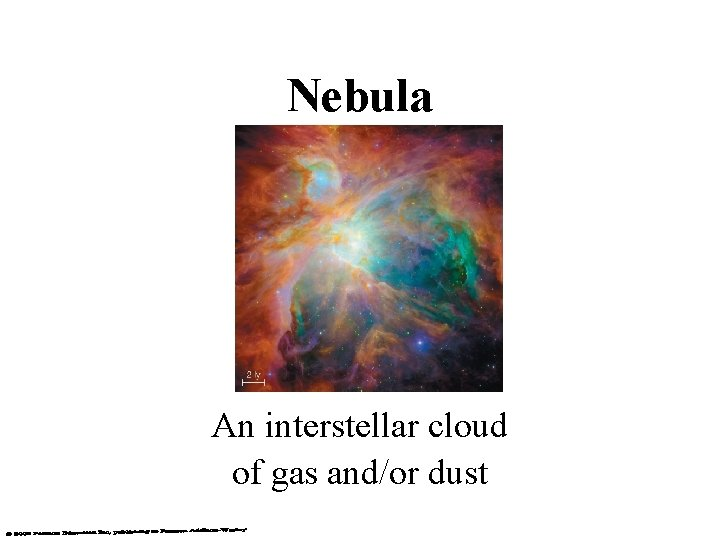 Nebula An interstellar cloud of gas and/or dust