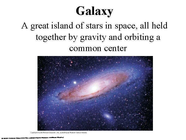 Galaxy A great island of stars in space, all held together by gravity and