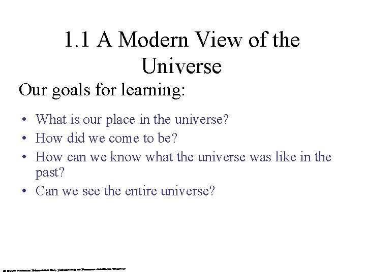 1. 1 A Modern View of the Universe Our goals for learning: • What