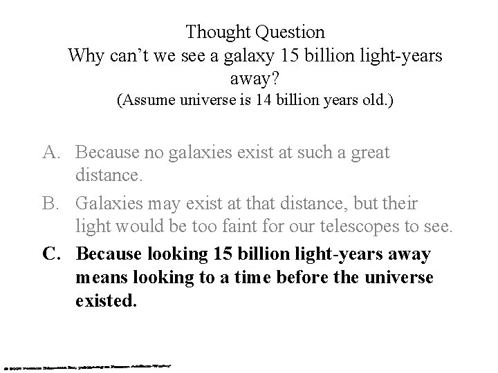 Thought Question Why can't we see a galaxy 15 billion light-years away? (Assume universe