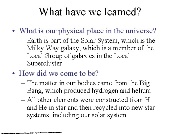 What have we learned? • What is our physical place in the universe? –