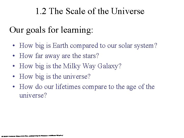 1. 2 The Scale of the Universe Our goals for learning: • • •