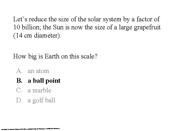 Let's reduce the size of the solar system by a factor of 10 billion;