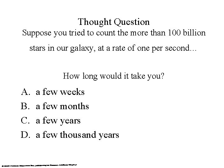 Thought Question Suppose you tried to count the more than 100 billion stars in