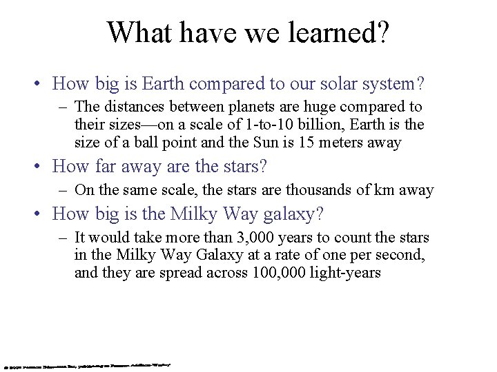 What have we learned? • How big is Earth compared to our solar system?