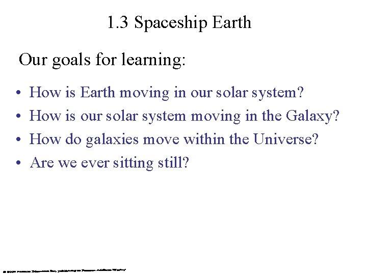 1. 3 Spaceship Earth Our goals for learning: • • How is Earth moving