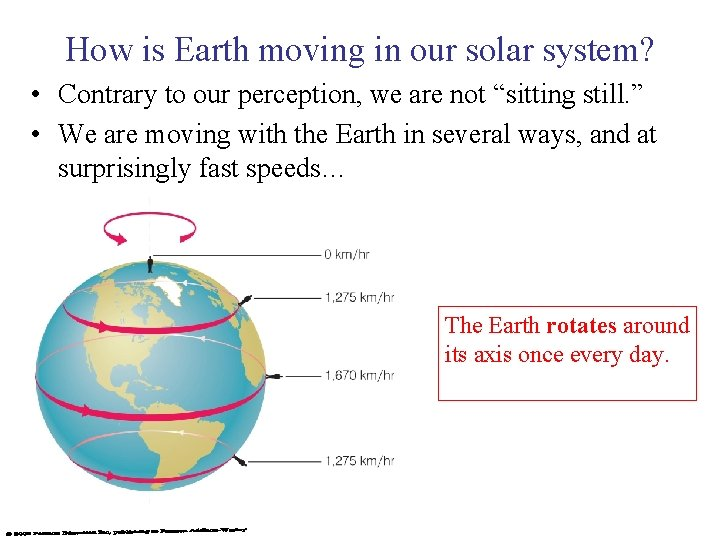How is Earth moving in our solar system? • Contrary to our perception, we