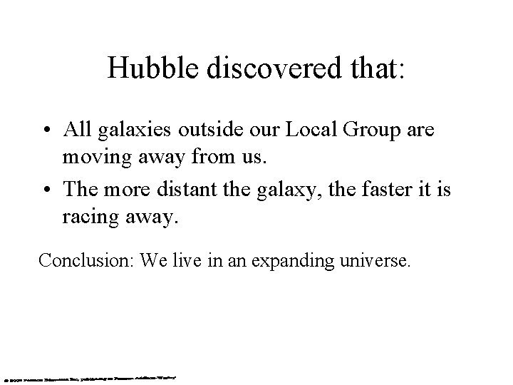 Hubble discovered that: • All galaxies outside our Local Group are moving away from