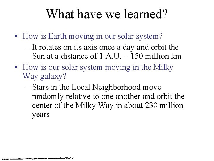 What have we learned? • How is Earth moving in our solar system? –