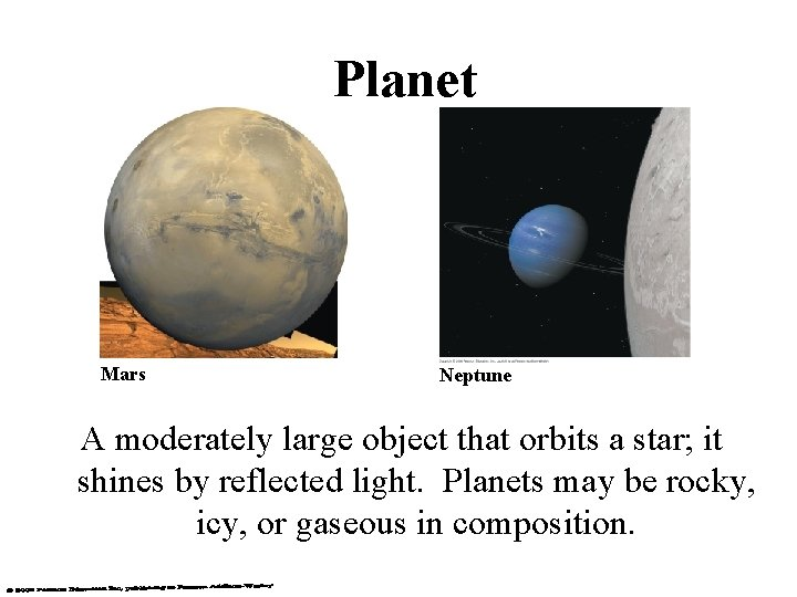 Planet Mars Neptune A moderately large object that orbits a star; it shines by