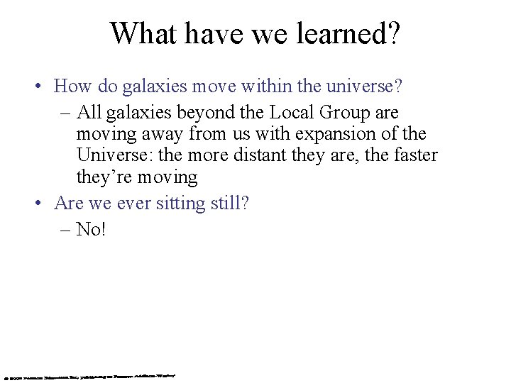 What have we learned? • How do galaxies move within the universe? – All