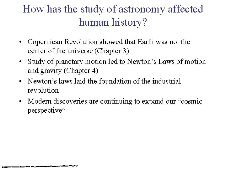 How has the study of astronomy affected human history? • Copernican Revolution showed that