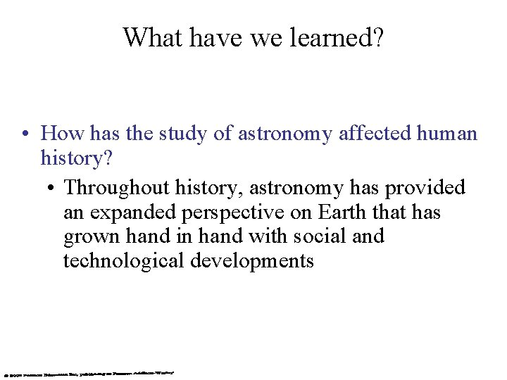 What have we learned? • How has the study of astronomy affected human history?
