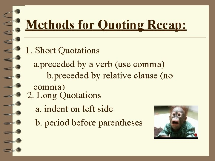 Methods for Quoting Recap: 1. Short Quotations a. preceded by a verb (use comma)