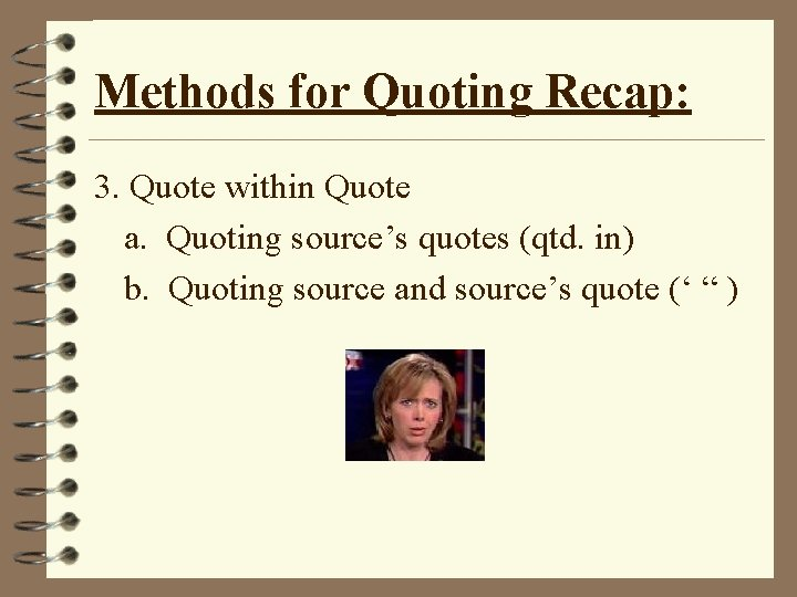 Methods for Quoting Recap: 3. Quote within Quote a. Quoting source's quotes (qtd. in)