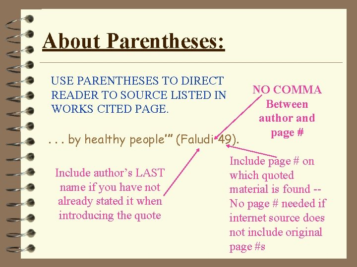 About Parentheses: USE PARENTHESES TO DIRECT READER TO SOURCE LISTED IN WORKS CITED PAGE.