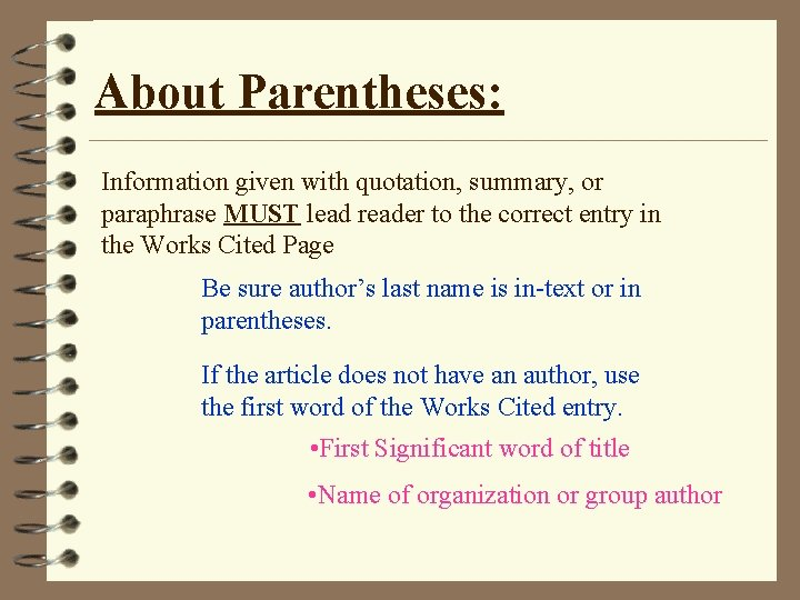 About Parentheses: Information given with quotation, summary, or paraphrase MUST lead reader to the