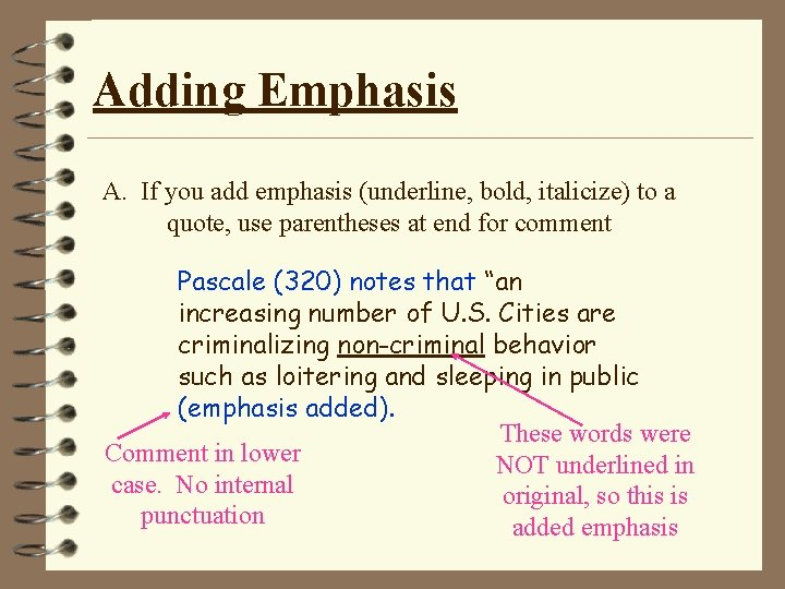 Adding Emphasis A. If you add emphasis (underline, bold, italicize) to a quote, use