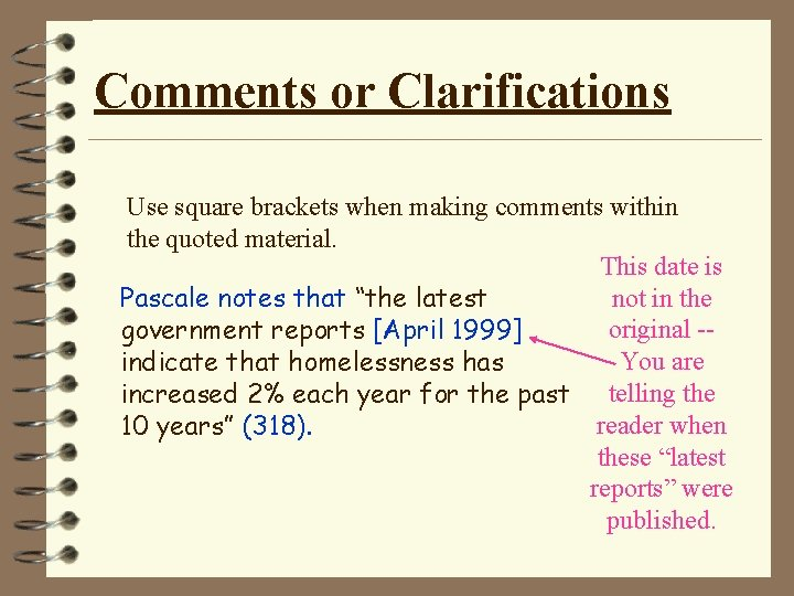 Comments or Clarifications Use square brackets when making comments within the quoted material. This