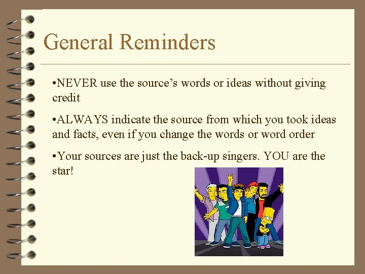 General Reminders • NEVER use the source's words or ideas without giving credit •