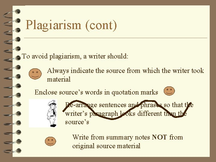 Plagiarism (cont) To avoid plagiarism, a writer should: Always indicate the source from which
